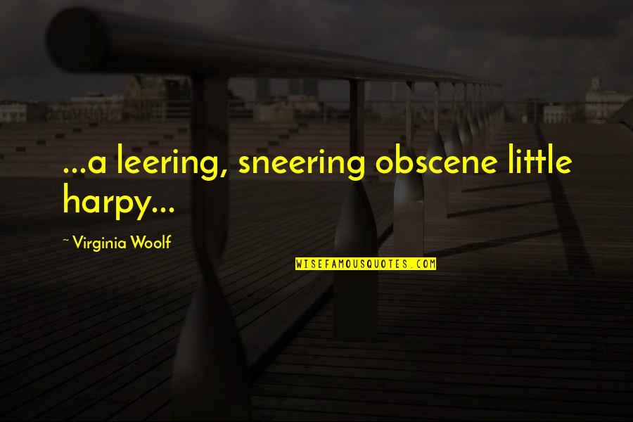Harpy Quotes By Virginia Woolf: ...a leering, sneering obscene little harpy...