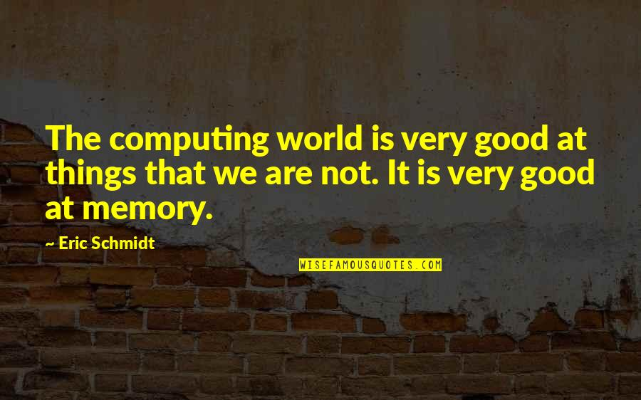 Harriet Vanger Quotes By Eric Schmidt: The computing world is very good at things