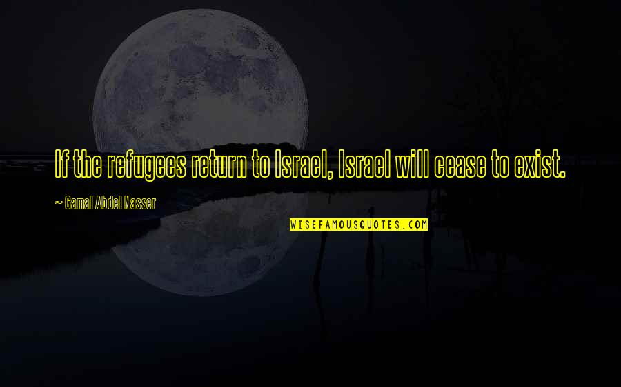 Harriet Vanger Quotes By Gamal Abdel Nasser: If the refugees return to Israel, Israel will