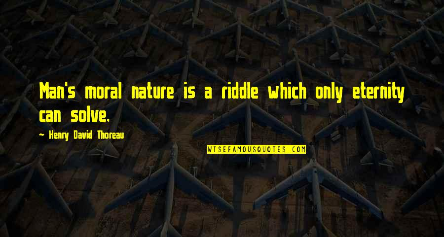 Harriet Vanger Quotes By Henry David Thoreau: Man's moral nature is a riddle which only