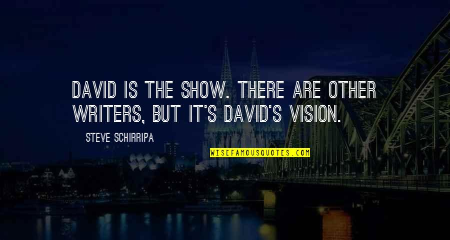 Harriet Vanger Quotes By Steve Schirripa: David is the show. There are other writers,