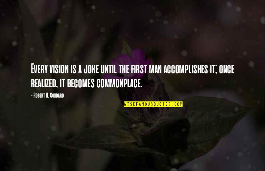 Harrison Ford Movie Quotes By Robert H. Goddard: Every vision is a joke until the first