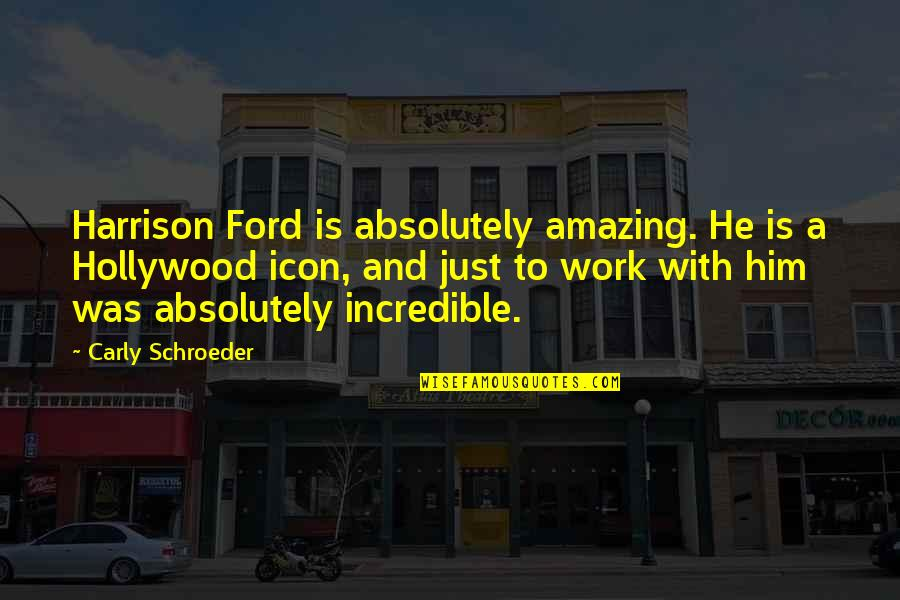 Harrison Ford Quotes By Carly Schroeder: Harrison Ford is absolutely amazing. He is a