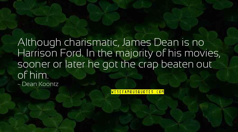 Harrison Ford Quotes By Dean Koontz: Although charismatic, James Dean is no Harrison Ford.