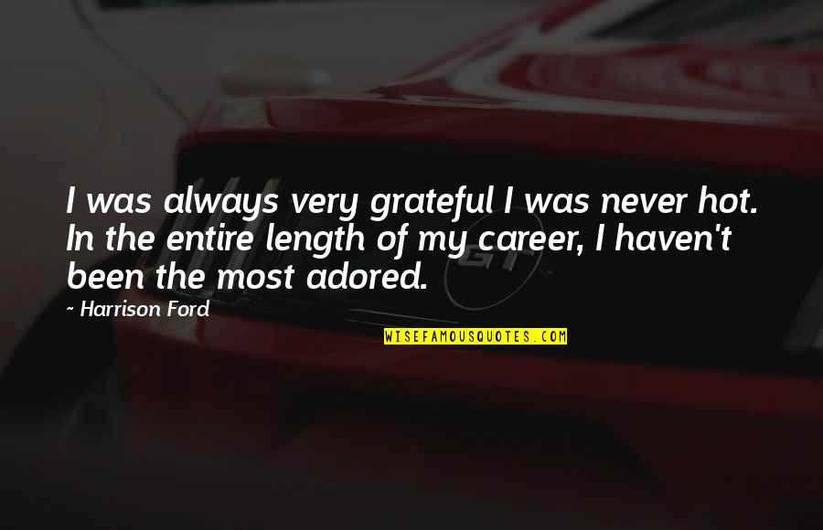 Harrison Ford Quotes By Harrison Ford: I was always very grateful I was never