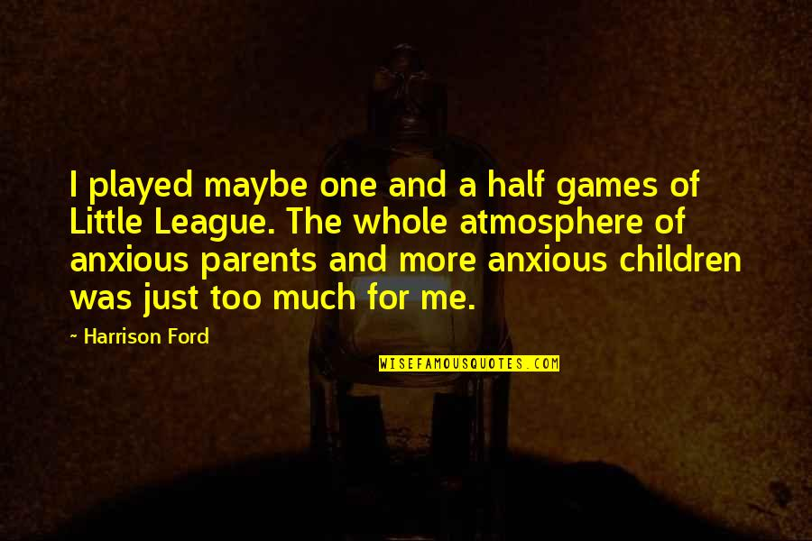 Harrison Ford Quotes By Harrison Ford: I played maybe one and a half games