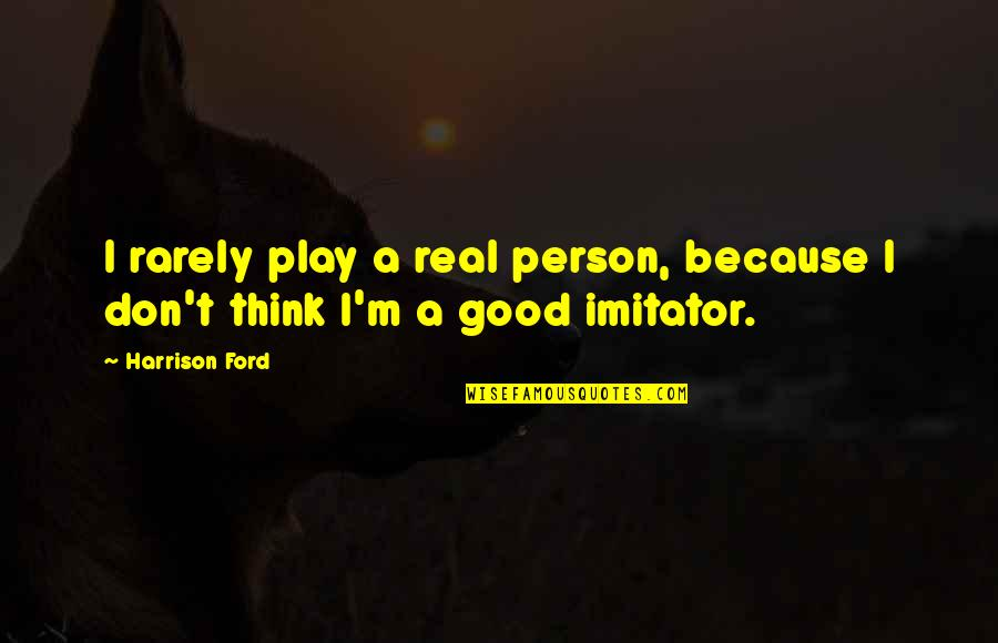 Harrison Ford Quotes By Harrison Ford: I rarely play a real person, because I