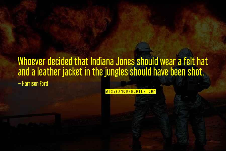 Harrison Ford Quotes By Harrison Ford: Whoever decided that Indiana Jones should wear a