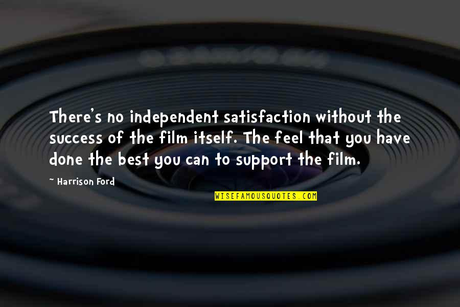 Harrison Ford Quotes By Harrison Ford: There's no independent satisfaction without the success of