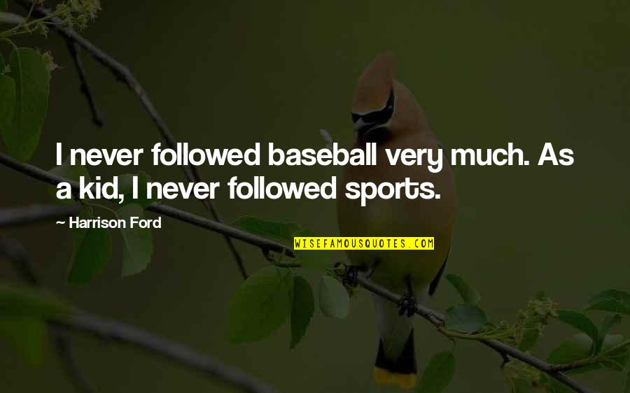 Harrison Ford Quotes By Harrison Ford: I never followed baseball very much. As a