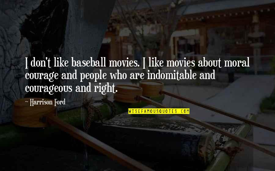 Harrison Ford Quotes By Harrison Ford: I don't like baseball movies. I like movies