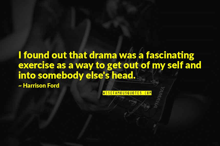 Harrison Ford Quotes By Harrison Ford: I found out that drama was a fascinating