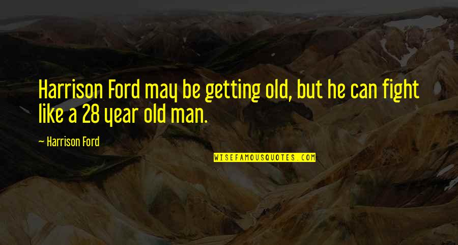 Harrison Ford Quotes By Harrison Ford: Harrison Ford may be getting old, but he