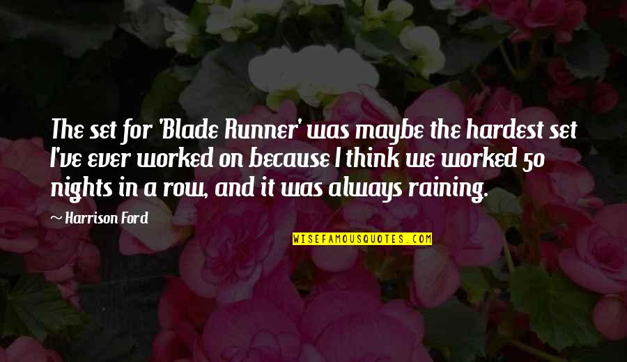 Harrison Ford Quotes By Harrison Ford: The set for 'Blade Runner' was maybe the