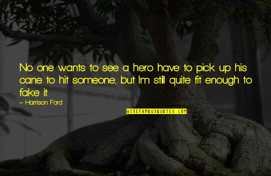 Harrison Ford Quotes By Harrison Ford: No one wants to see a hero have