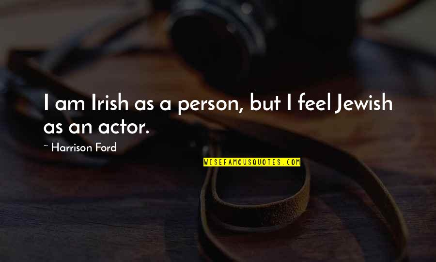 Harrison Ford Quotes By Harrison Ford: I am Irish as a person, but I