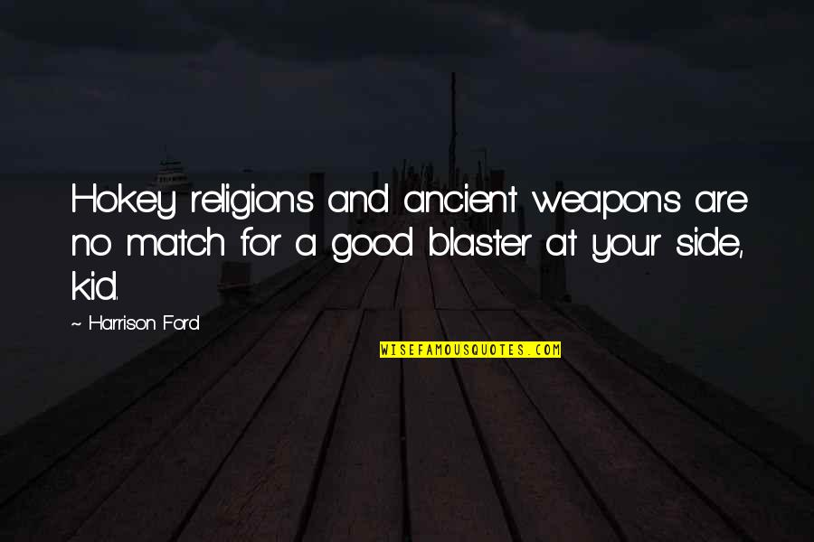 Harrison Ford Quotes By Harrison Ford: Hokey religions and ancient weapons are no match