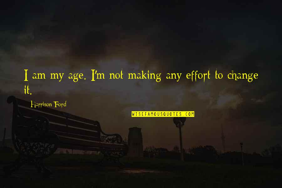Harrison Ford Quotes By Harrison Ford: I am my age. I'm not making any