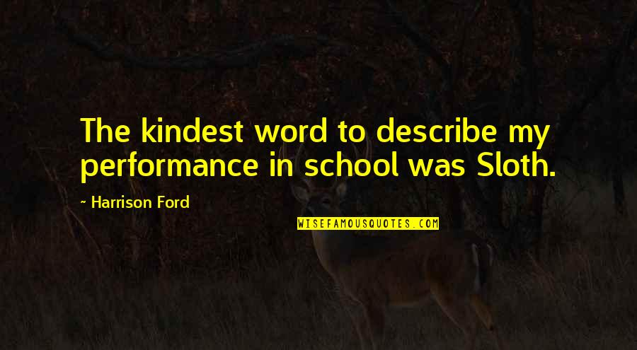 Harrison Ford Quotes By Harrison Ford: The kindest word to describe my performance in