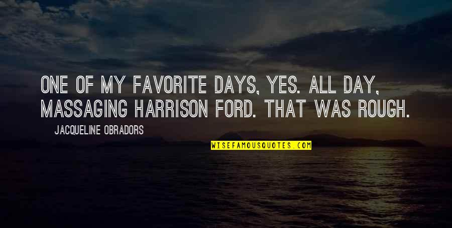 Harrison Ford Quotes By Jacqueline Obradors: One of my favorite days, yes. All day,