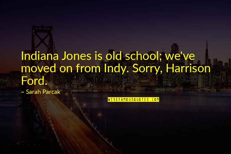Harrison Ford Quotes By Sarah Parcak: Indiana Jones is old school; we've moved on