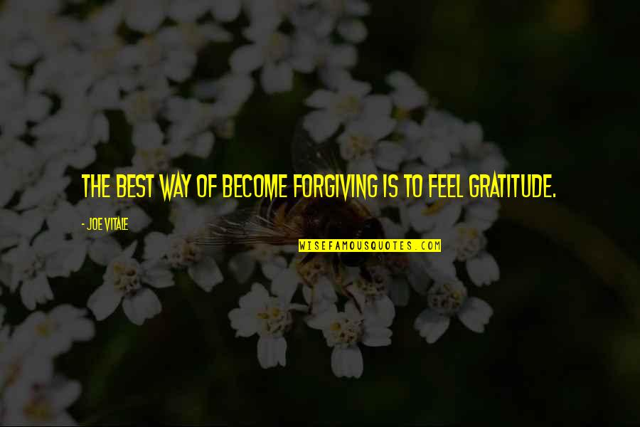 Harrumphed Quotes By Joe Vitale: The best way of become forgiving is to
