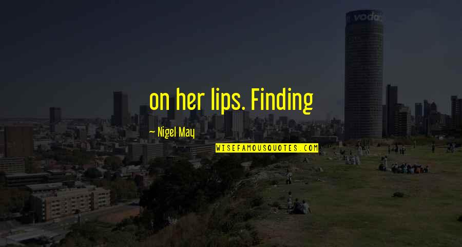 Harrumphed Quotes By Nigel May: on her lips. Finding