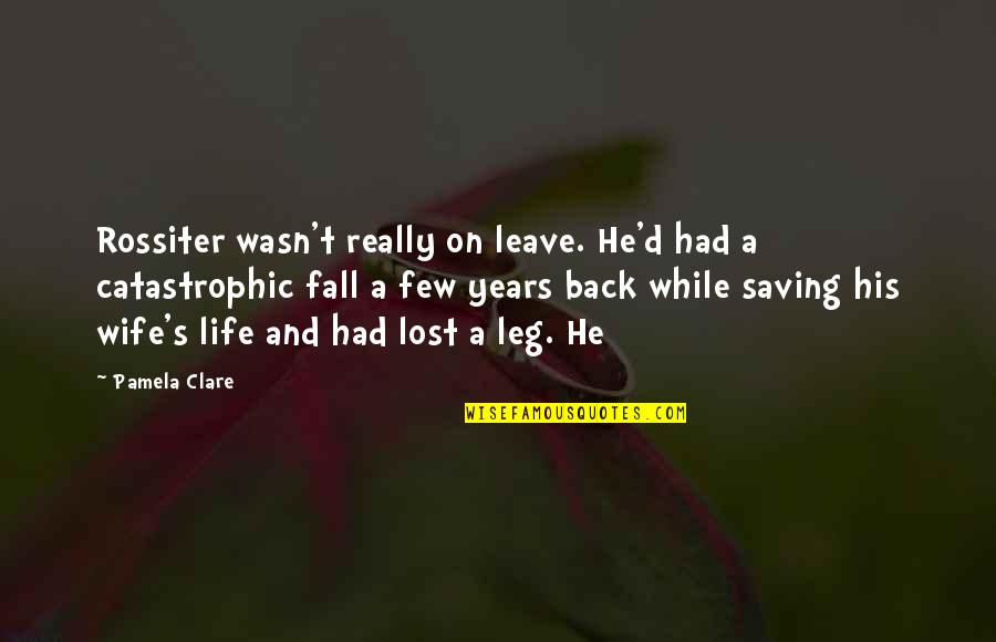 Harrumphed Quotes By Pamela Clare: Rossiter wasn't really on leave. He'd had a