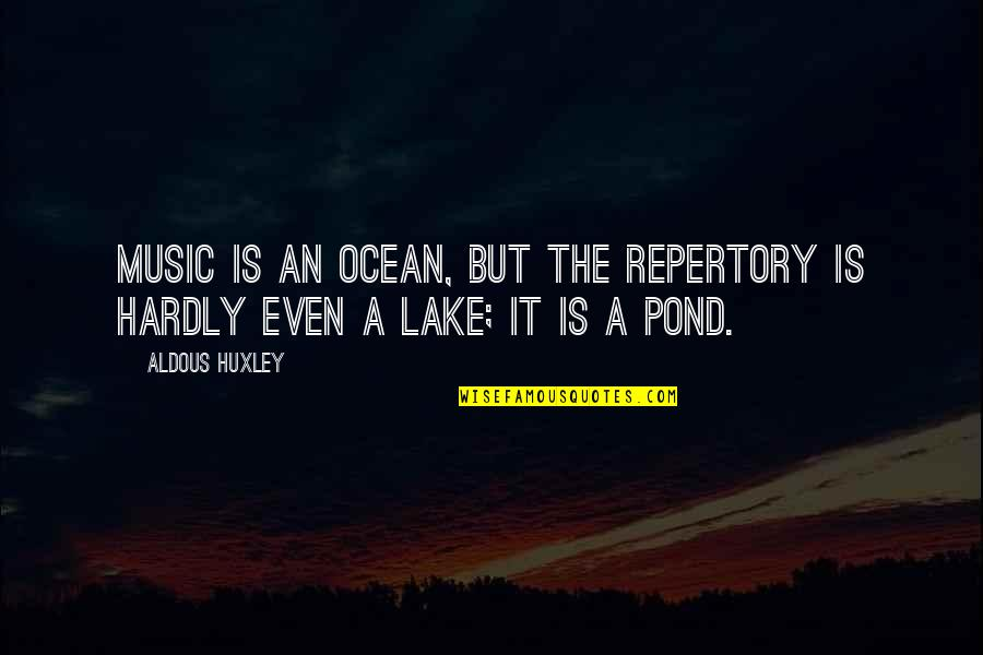 Harry And Rosemary Wong Quotes By Aldous Huxley: Music is an ocean, but the repertory is