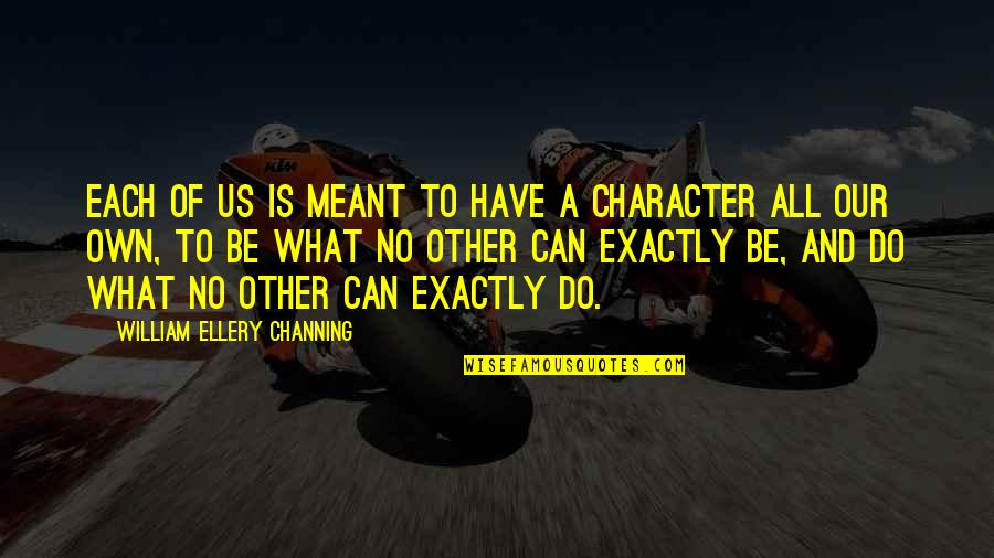 Harry Braverman Quotes By William Ellery Channing: Each of us is meant to have a