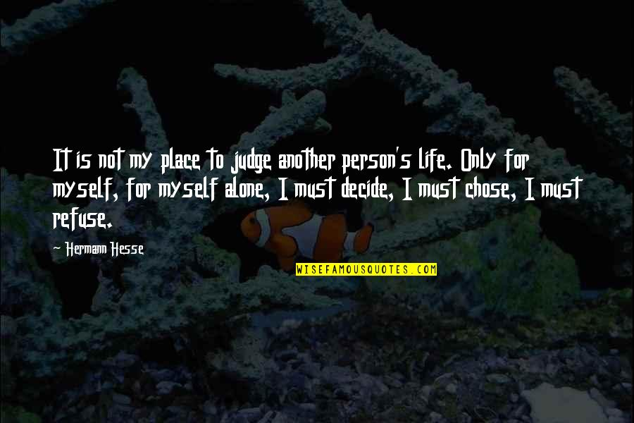Harry Helmsley Quotes By Hermann Hesse: It is not my place to judge another