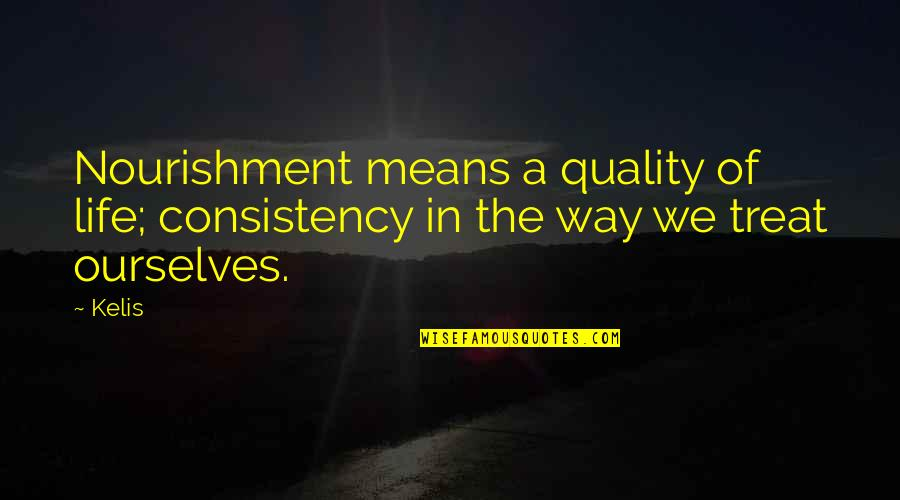 Harry Helmsley Quotes By Kelis: Nourishment means a quality of life; consistency in