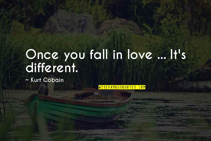 Harry Helmsley Quotes By Kurt Cobain: Once you fall in love ... It's different.