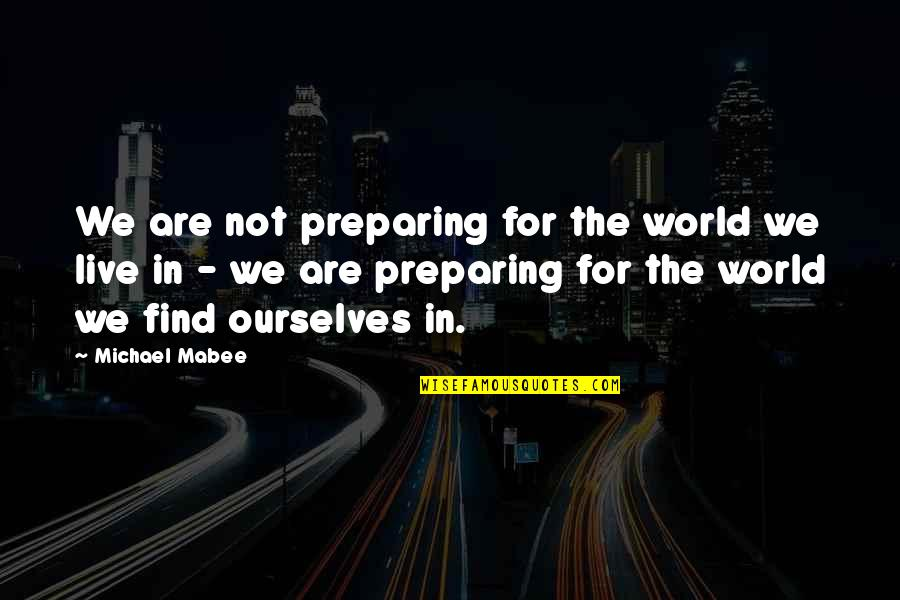 Harry Helmsley Quotes By Michael Mabee: We are not preparing for the world we