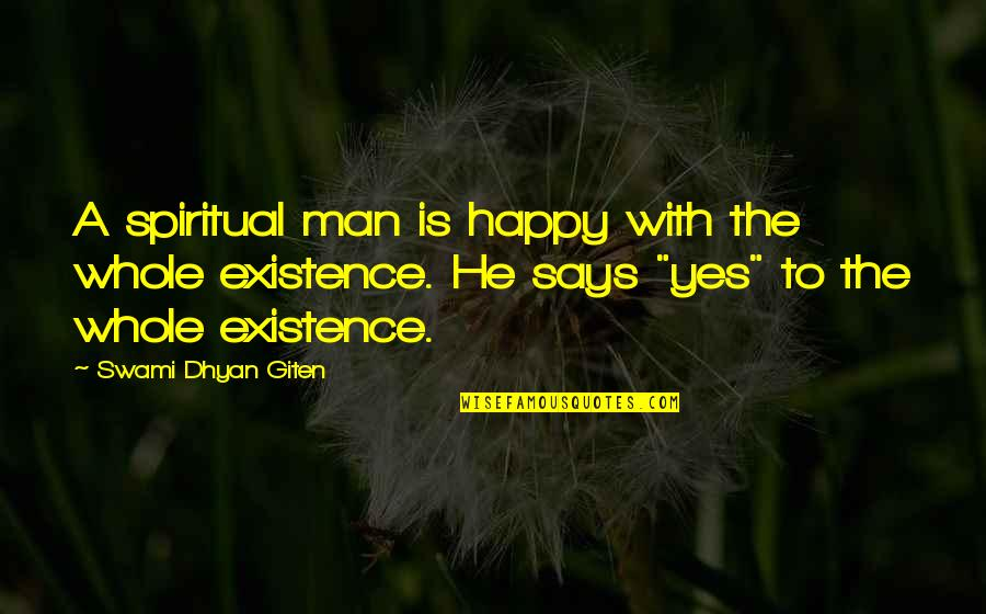 Harry Helmsley Quotes By Swami Dhyan Giten: A spiritual man is happy with the whole
