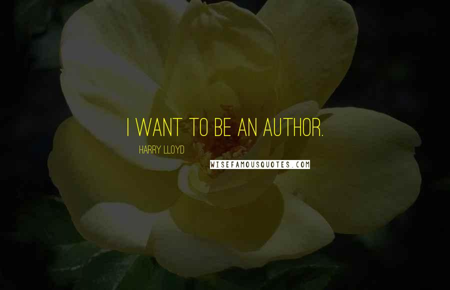 Harry Lloyd quotes: I want to be an author.