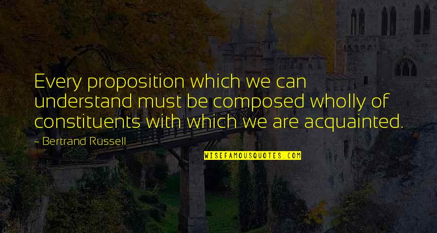 Harry Osborn Quotes By Bertrand Russell: Every proposition which we can understand must be