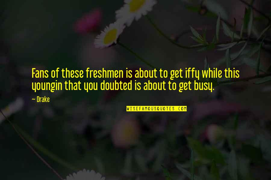 Harry Osborn Quotes By Drake: Fans of these freshmen is about to get