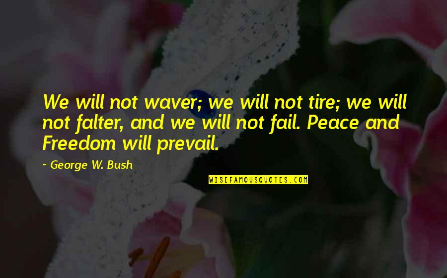 Harry Osborn Quotes By George W. Bush: We will not waver; we will not tire;