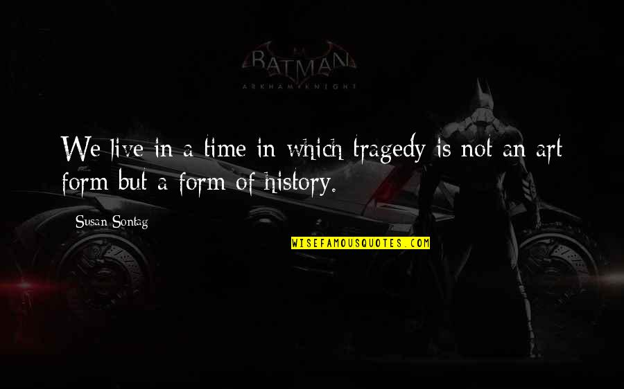 Harry Osborn Quotes By Susan Sontag: We live in a time in which tragedy