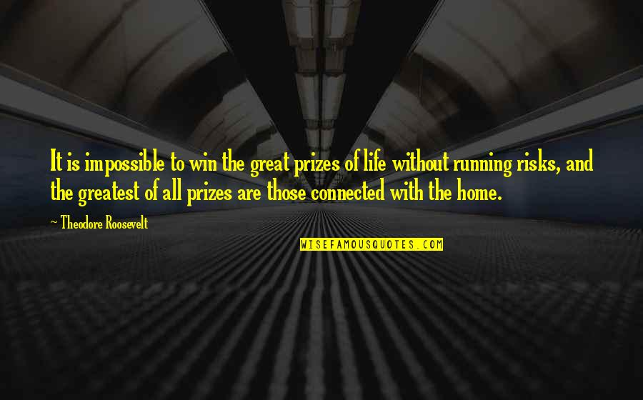 Harry Osborn Quotes By Theodore Roosevelt: It is impossible to win the great prizes