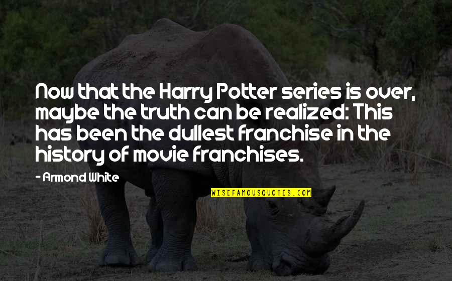 Harry Potter 7 Movie Quotes By Armond White: Now that the Harry Potter series is over,