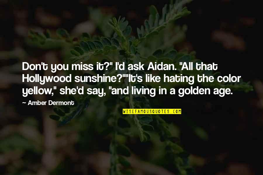 "Harry Potter And The Goblet Of Fire Snape Quotes By Amber Dermont: Don't you miss it?"" I'd ask Aidan. ""All"