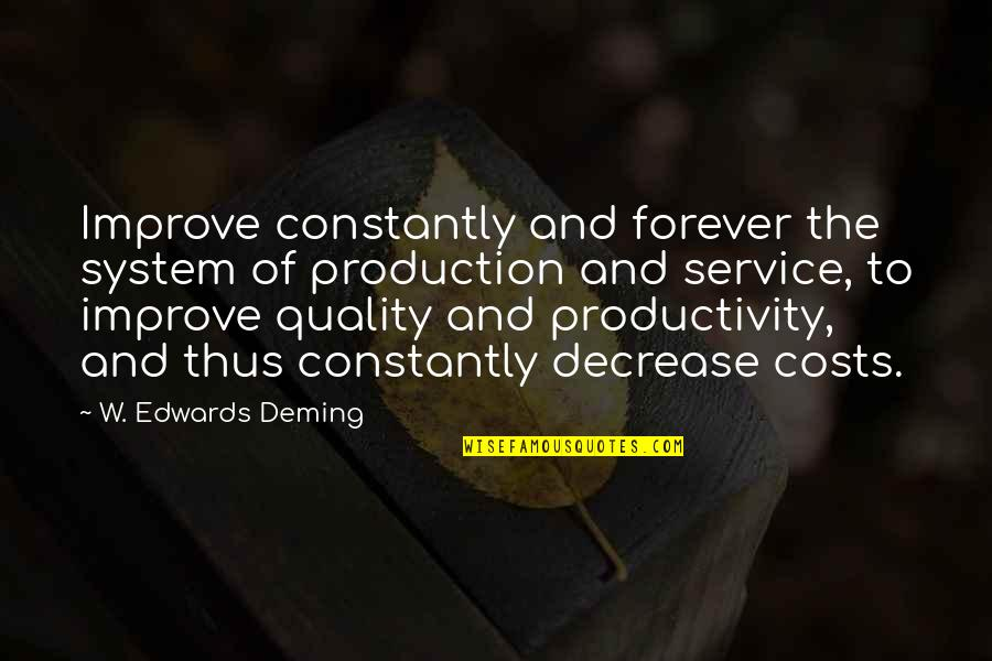 Harry Potter And The Order Of The Phoenix Voldemort Quotes By W. Edwards Deming: Improve constantly and forever the system of production