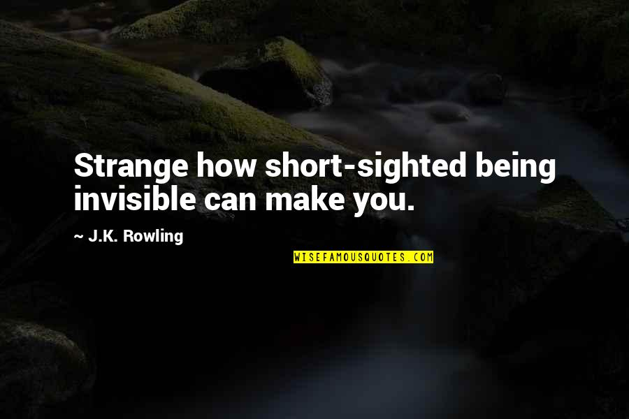 Harry Potter And The Philosopher's Stone Quotes By J.K. Rowling: Strange how short-sighted being invisible can make you.