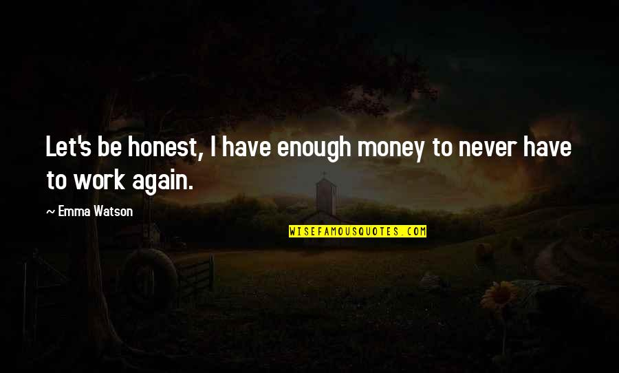 Harry Potter Apparition Quotes By Emma Watson: Let's be honest, I have enough money to
