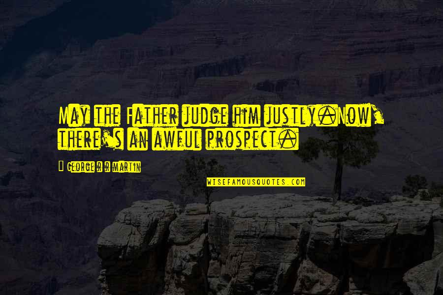Harry Potter Apparition Quotes By George R R Martin: May the Father judge him justly.Now, there's an