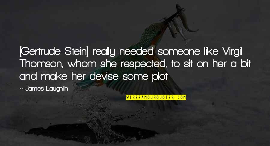 Harry Potter Apparition Quotes By James Laughlin: [Gertrude Stein] really needed someone like Virgil Thomson,
