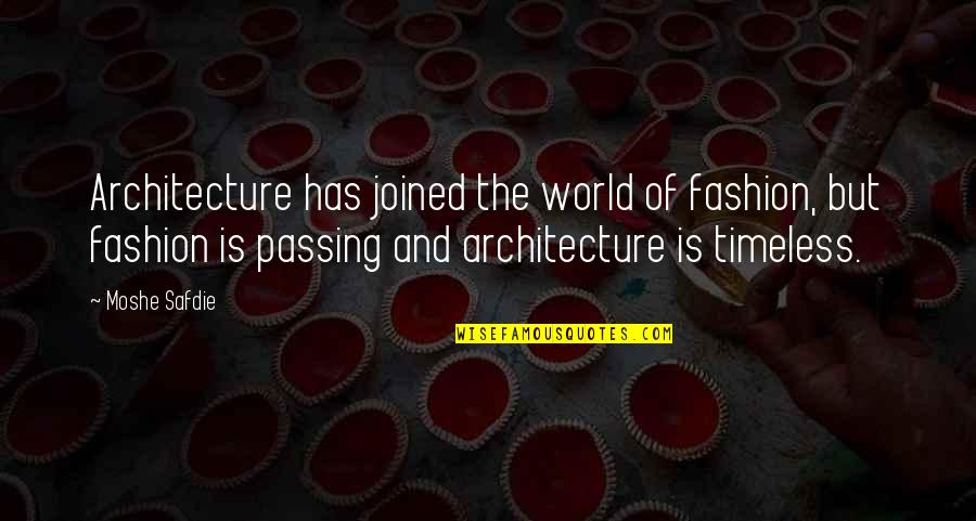 Harry Potter Apparition Quotes By Moshe Safdie: Architecture has joined the world of fashion, but