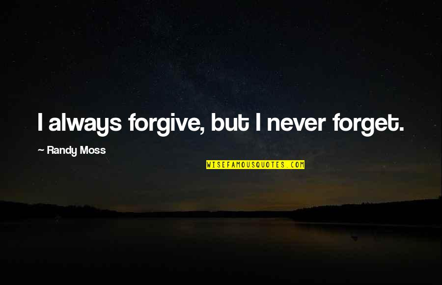 Harry Potter Apparition Quotes By Randy Moss: I always forgive, but I never forget.